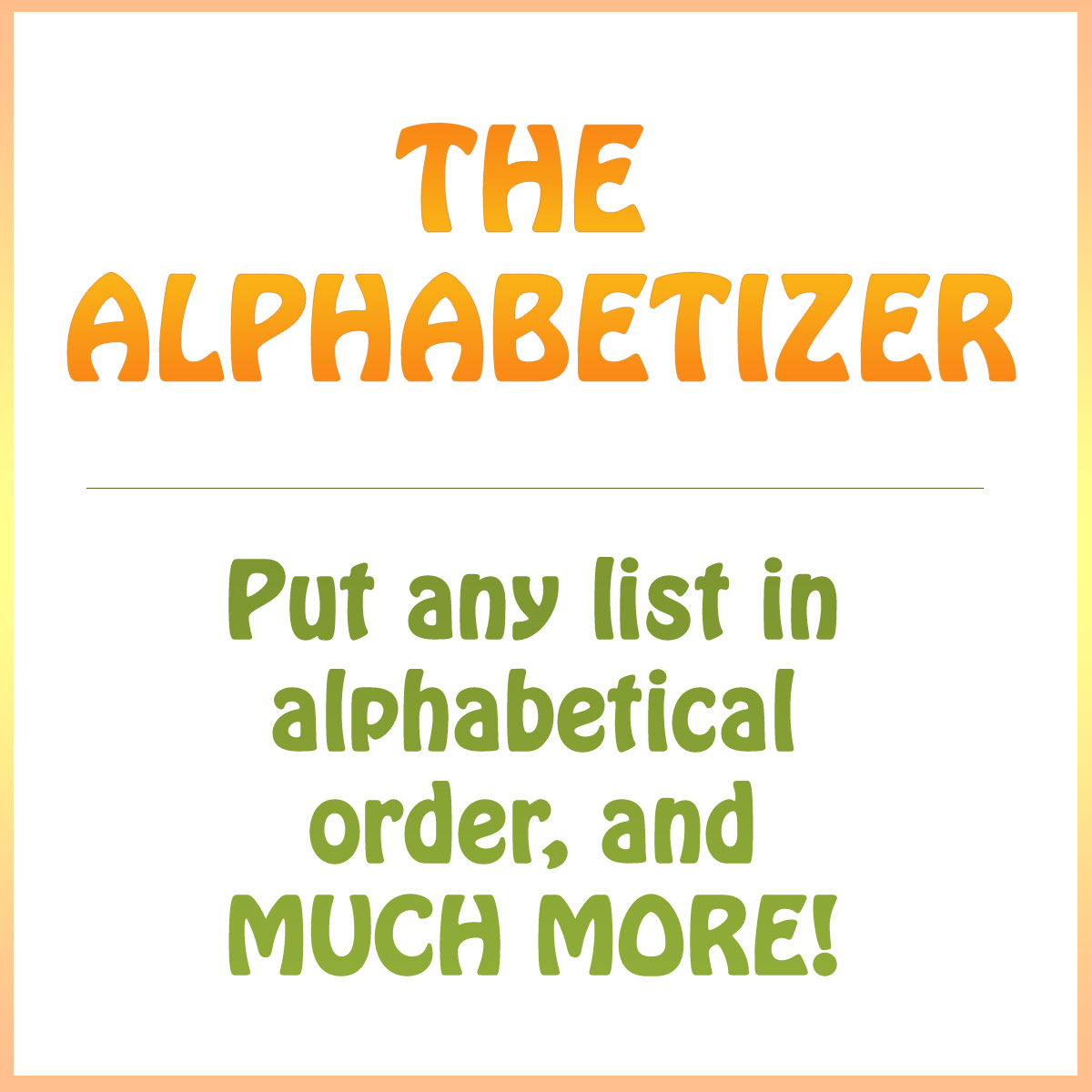 Alphabetize a list in alphabetical order - and much more!